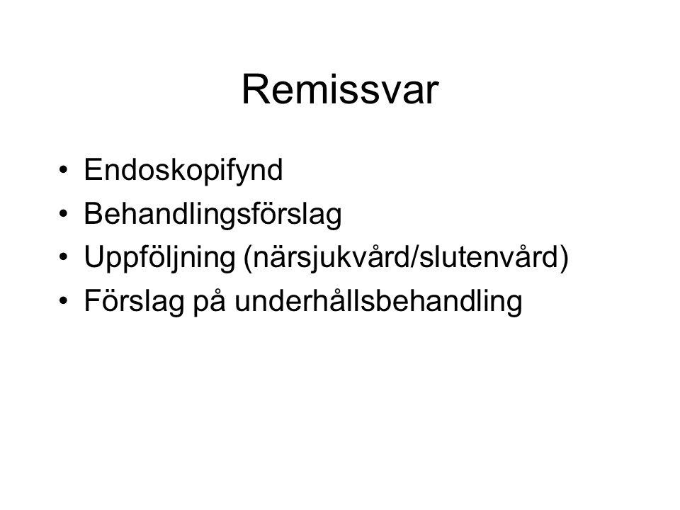 Remissvar Endoskopifynd Behandlingsförslag Uppföljning (närsjukvård/slutenvård) Förslag på underhållsbehandling