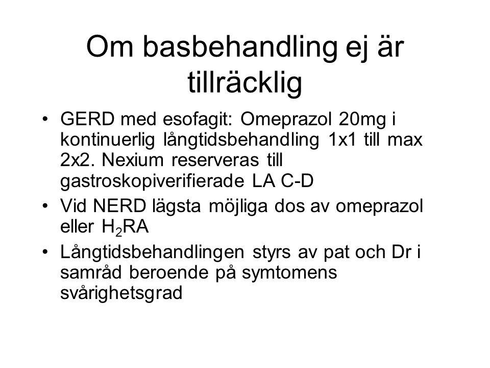Om basbehandling ej är tillräcklig GERD med esofagit: Omeprazol 20mg i kontinuerlig långtidsbehandling 1x1 till max 2x2. Nexium reserveras till gastro