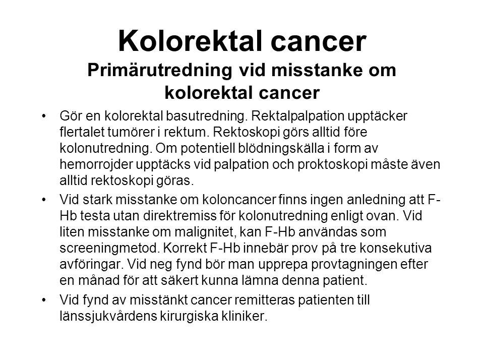 Kolorektal cancer Primärutredning vid misstanke om kolorektal cancer Gör en kolorektal basutredning. Rektalpalpation upptäcker flertalet tumörer i rek