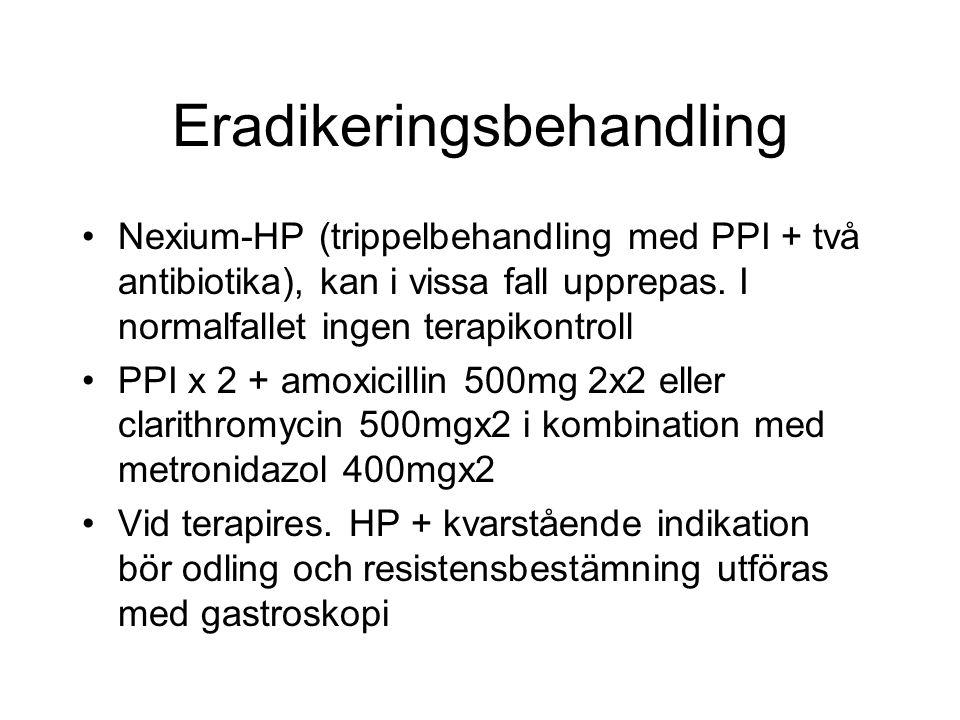 Behandlingsindikationer Aktiva eller tidigare DU/GU/PPU Hp positiv ventrikelneo/maltlymfom 1:a gradssläkting(-ar) med ventrikelcancer hos pat med Hp gastrit Grav Hp-associerad ventrikelatrofi Hp-associerad gastrit och B12-brist Dyspepsi <45 år och Hp-pos utan alarmsymtom (NNT dock 10)