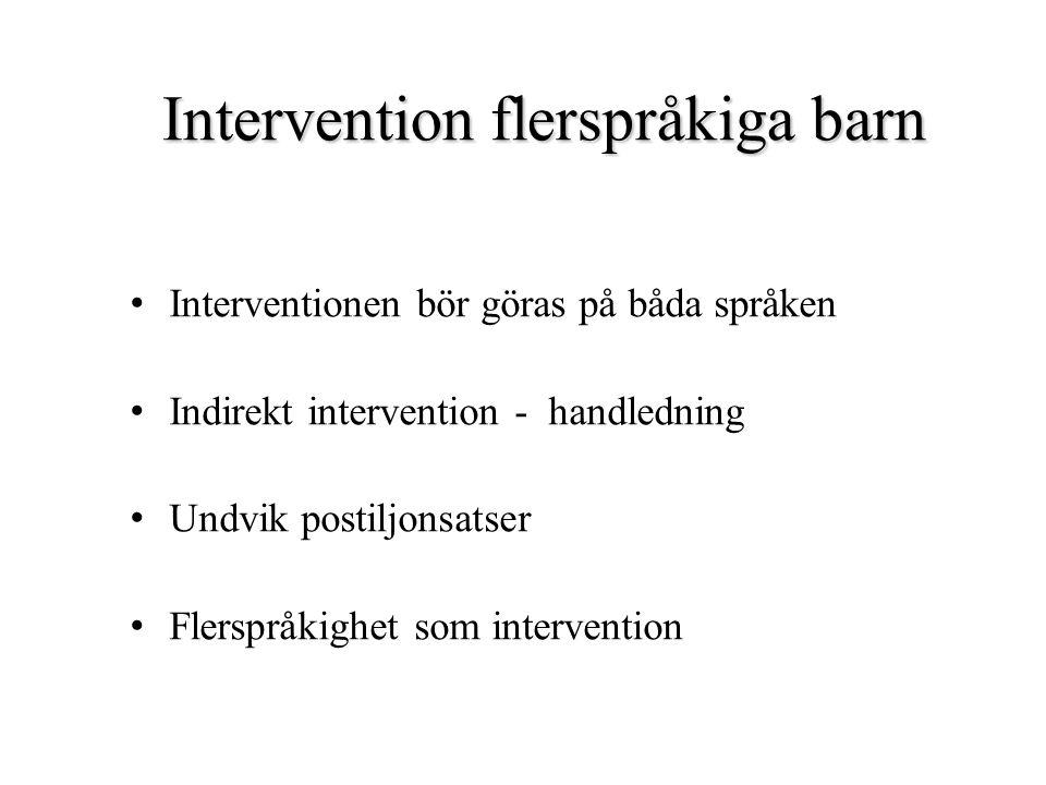Intervention flerspråkiga barn Interventionen bör göras på båda språken Indirekt intervention - handledning Undvik postiljonsatser Flerspråkighet som