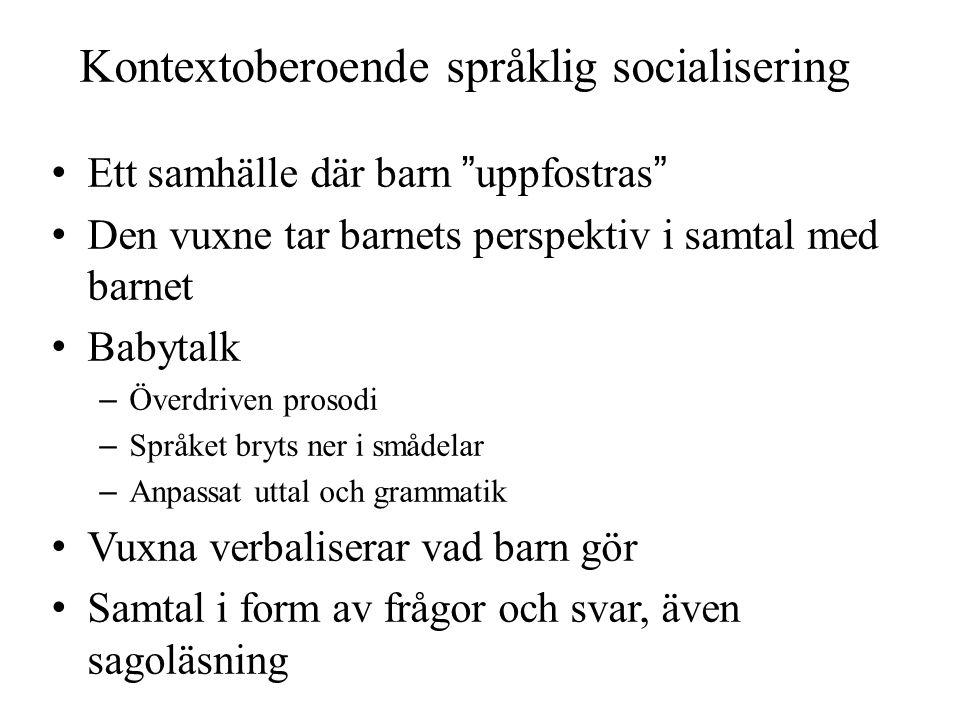 """Kontextoberoende språklig socialisering Ett samhälle där barn """"uppfostras"""" Den vuxne tar barnets perspektiv i samtal med barnet Babytalk – Överdriven"""