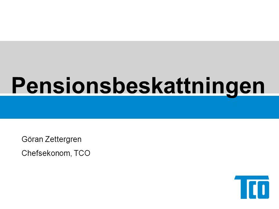 Pensionsbeskattningen Göran Zettergren Chefsekonom, TCO
