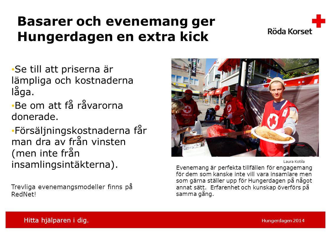 Hitta hjälparen i dig. Hungerdagen 2014 Basarer och evenemang ger Hungerdagen en extra kick Se till att priserna är lämpliga och kostnaderna låga. Be