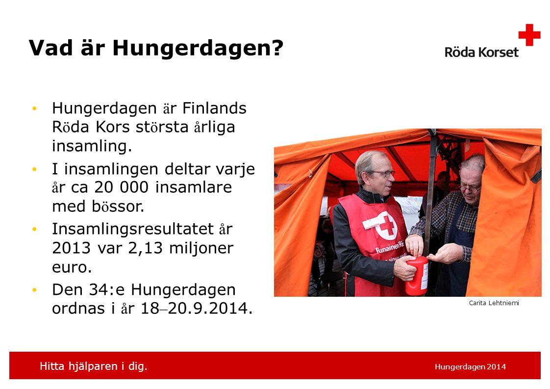 Hitta hjälparen i dig. Hungerdagen 2014 Vad är Hungerdagen? Hungerdagen ä r Finlands R ö da Kors st ö rsta å rliga insamling. I insamlingen deltar var