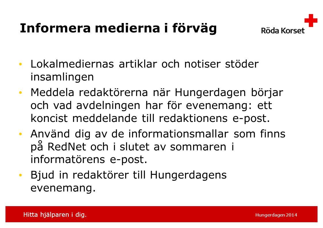Hitta hjälparen i dig. Hungerdagen 2014 Informera medierna i förväg Lokalmediernas artiklar och notiser stöder insamlingen Meddela redaktörerna när Hu