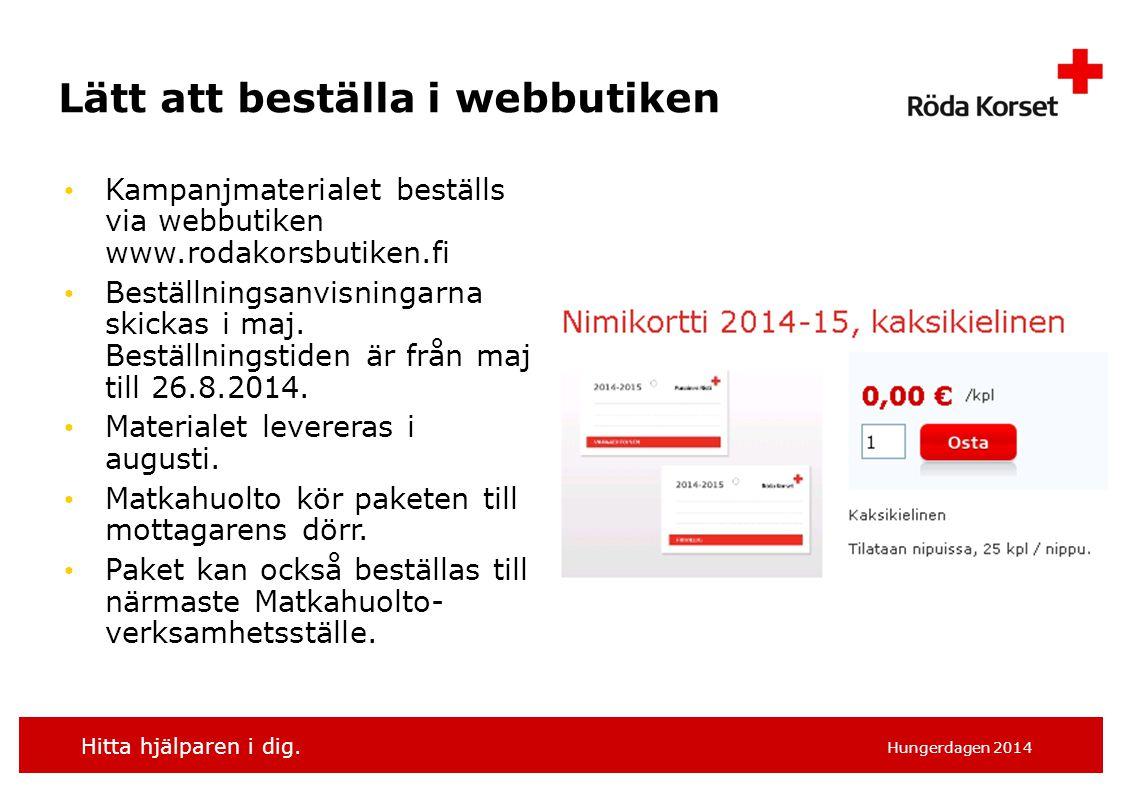 Hitta hjälparen i dig. Hungerdagen 2014 Lätt att beställa i webbutiken Kampanjmaterialet beställs via webbutiken www.rodakorsbutiken.fi Beställningsan