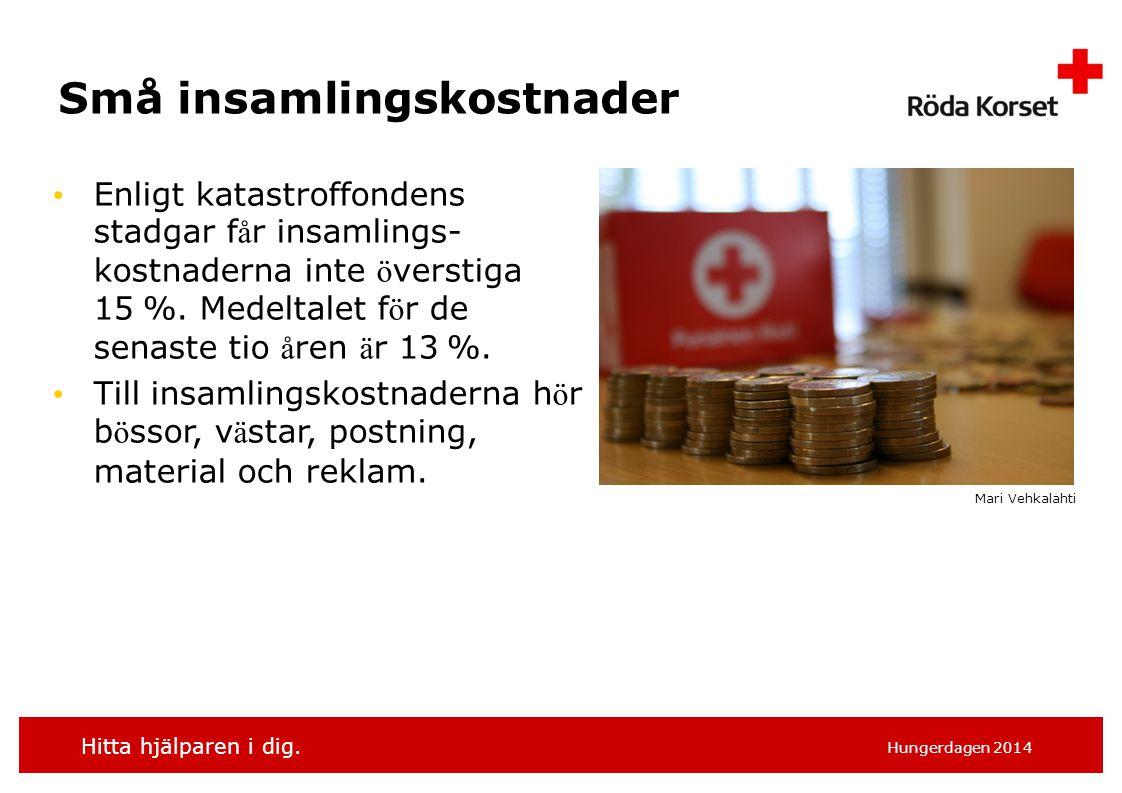 Hitta hjälparen i dig. Hungerdagen 2014 Små insamlingskostnader Enligt katastroffondens stadgar f å r insamlings- kostnaderna inte ö verstiga 15 %. Me