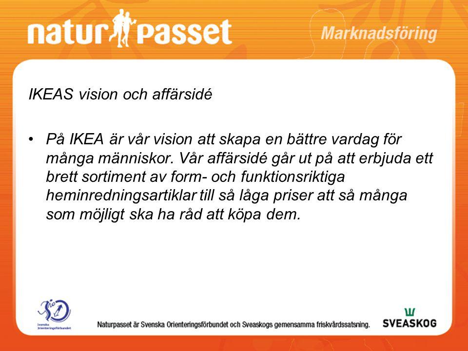 IKEAS vision och affärsidé På IKEA är vår vision att skapa en bättre vardag för många människor. Vår affärsidé går ut på att erbjuda ett brett sortime