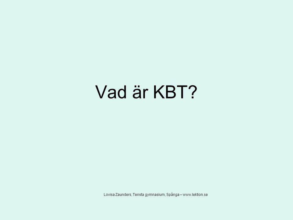 Vad är KBT? Lovisa Zaunders, Tensta gymnasium, Spånga – www.lektion.se