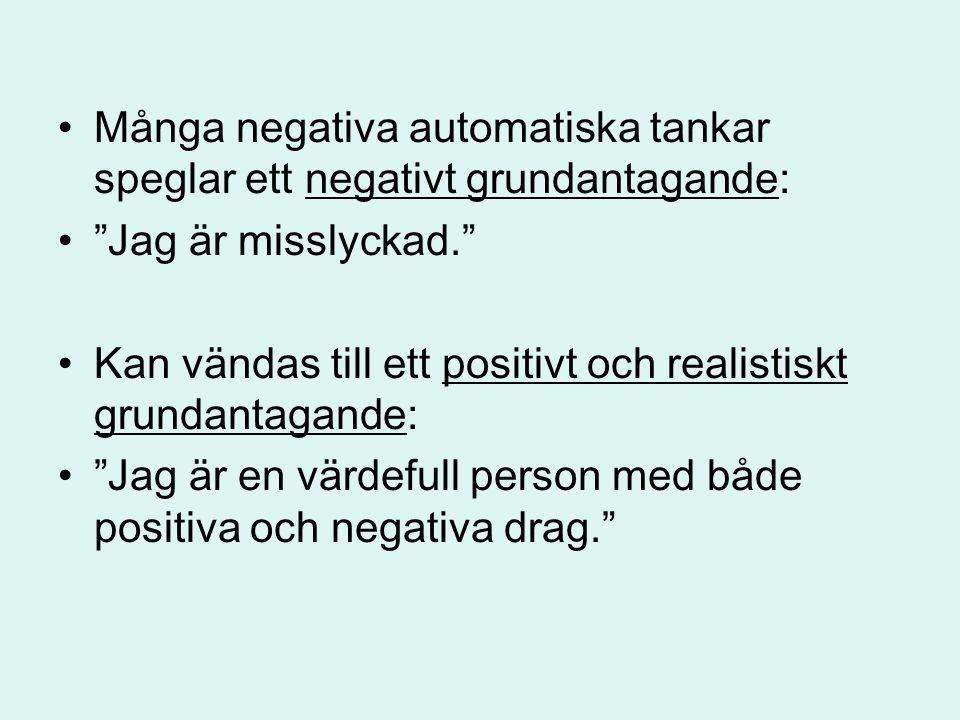 """Många negativa automatiska tankar speglar ett negativt grundantagande: """"Jag är misslyckad."""" Kan vändas till ett positivt och realistiskt grundantagand"""