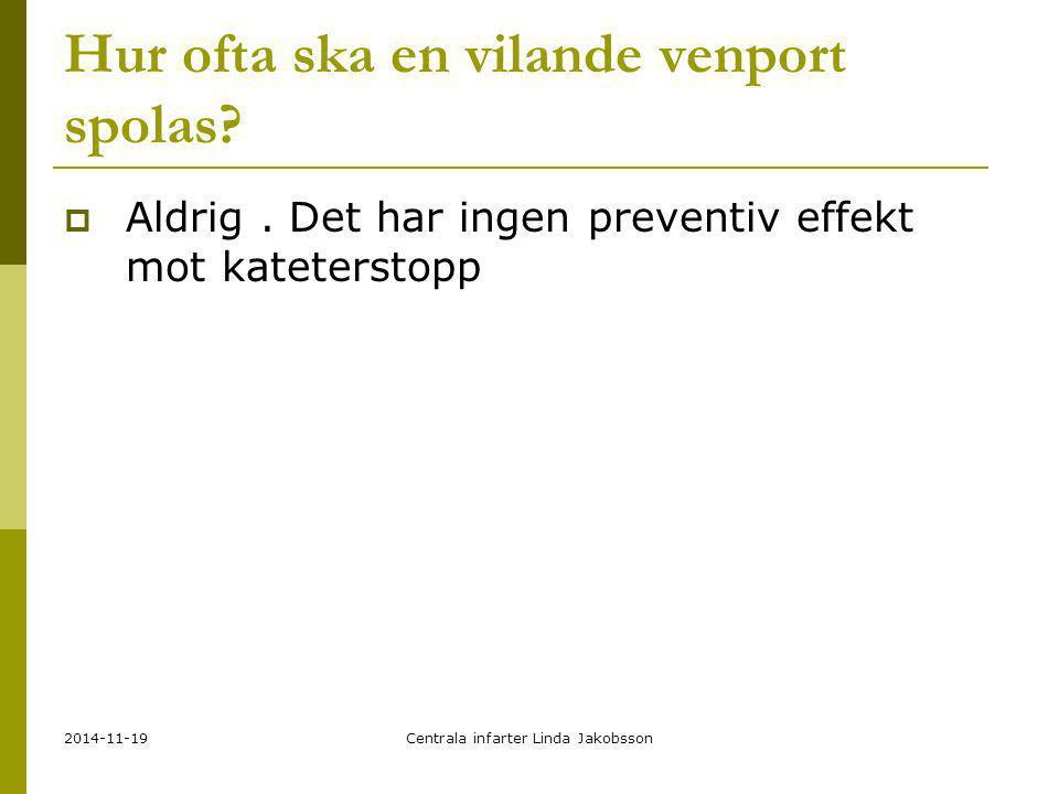 2014-11-19Centrala infarter Linda Jakobsson Hur ofta ska en vilande venport spolas?  Aldrig. Det har ingen preventiv effekt mot kateterstopp