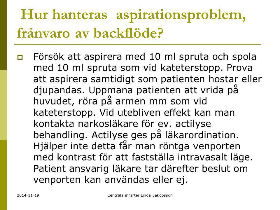 2014-11-19Centrala infarter Linda Jakobsson Hur hanteras aspirationsproblem, frånvaro av backflöde?  Försök att aspirera med 10 ml spruta och spola m