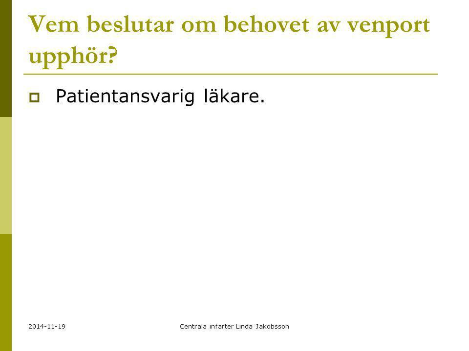 2014-11-19Centrala infarter Linda Jakobsson Vem beslutar om behovet av venport upphör?  Patientansvarig läkare.