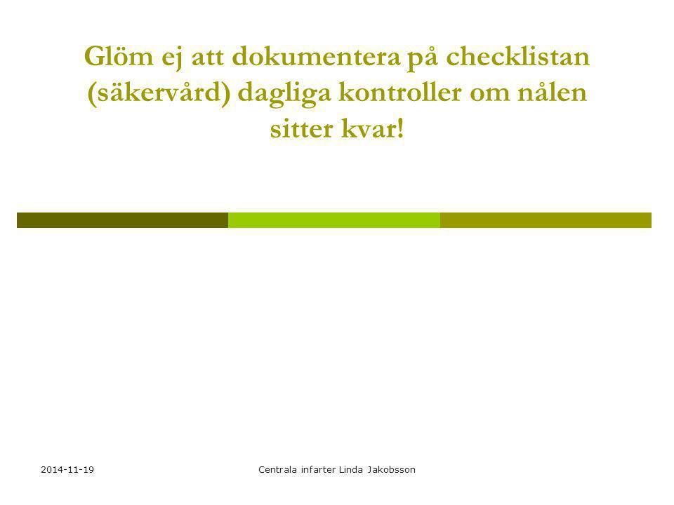 2014-11-19Centrala infarter Linda Jakobsson Glöm ej att dokumentera på checklistan (säkervård) dagliga kontroller om nålen sitter kvar!