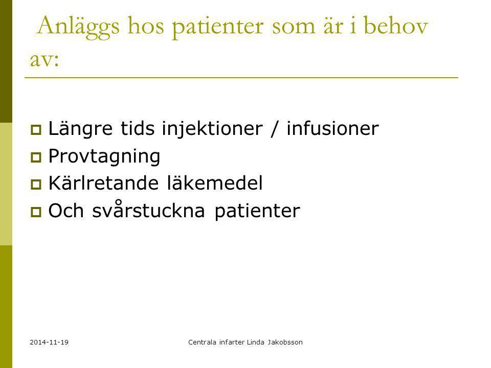 2014-11-19Centrala infarter Linda Jakobsson Anläggs hos patienter som är i behov av:  Längre tids injektioner / infusioner  Provtagning  Kärlretand