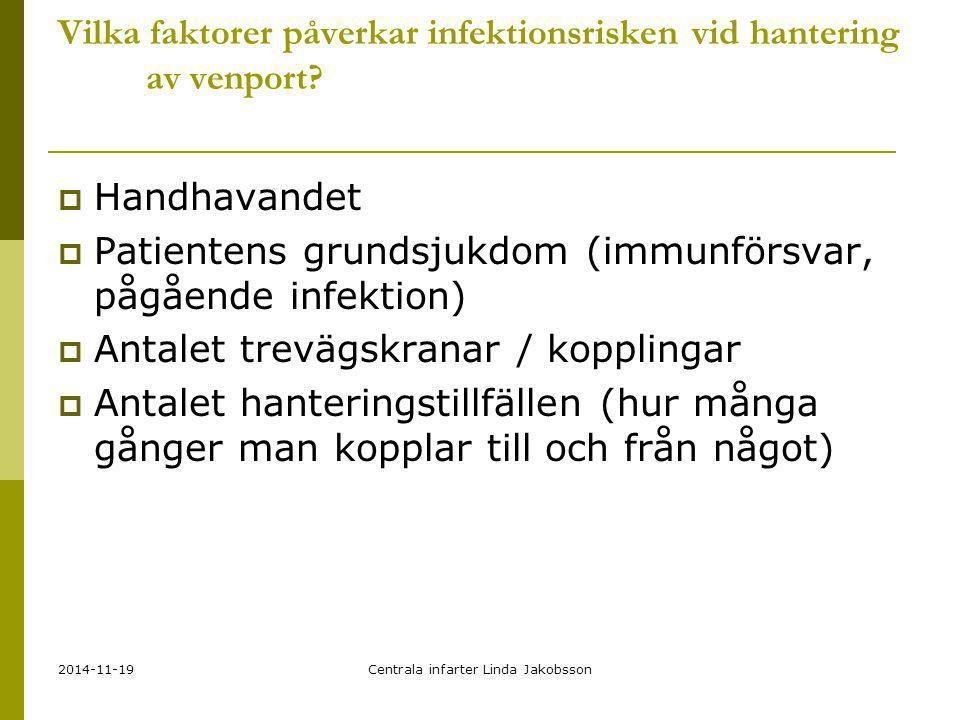 2014-11-19Centrala infarter Linda Jakobsson Vilka faktorer påverkar infektionsrisken vid hantering av venport?  Handhavandet  Patientens grundsjukdo