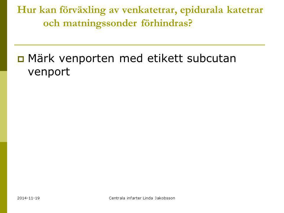 2014-11-19Centrala infarter Linda Jakobsson Hur kan förväxling av venkatetrar, epidurala katetrar och matningssonder förhindras?  Märk venporten med