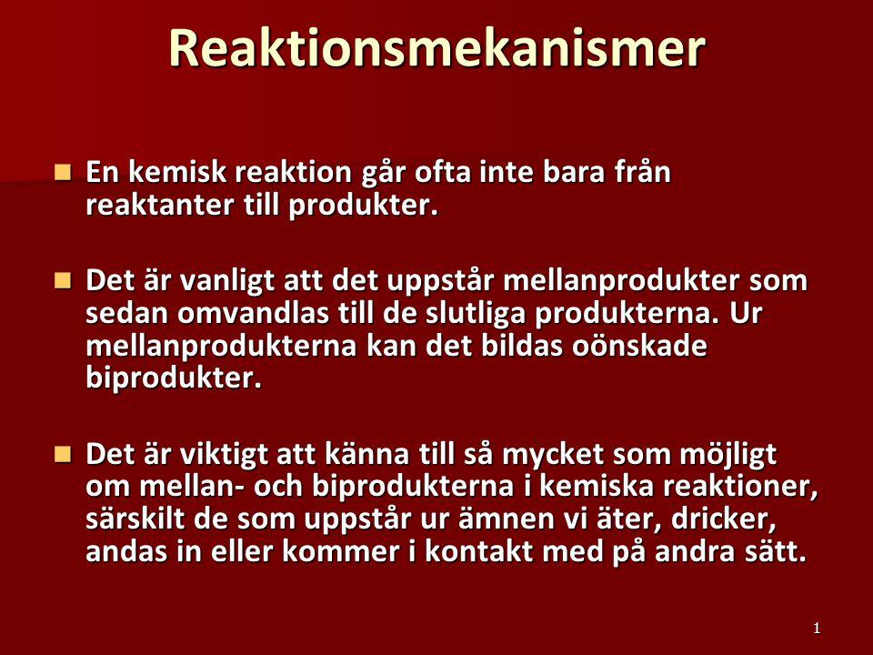 1 Reaktionsmekanismer En kemisk reaktion går ofta inte bara från reaktanter till produkter. En kemisk reaktion går ofta inte bara från reaktanter till
