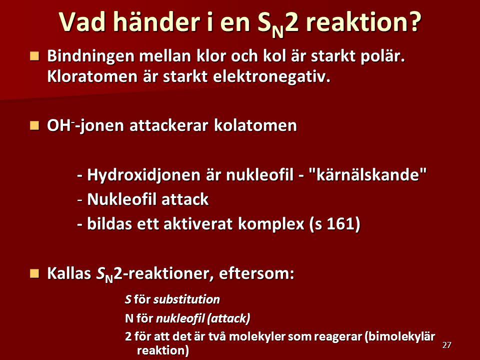 27 Vad händer i en S N 2 reaktion? Bindningen mellan klor och kol är starkt polär. Kloratomen är starkt elektronegativ. Bindningen mellan klor och kol