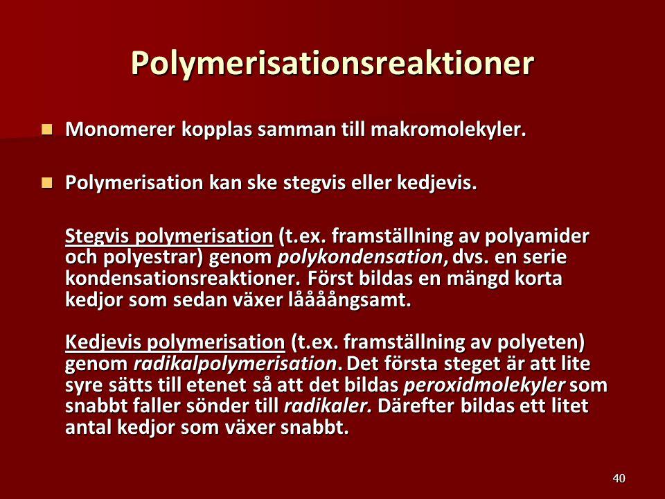 40 Polymerisationsreaktioner Monomerer kopplas samman till makromolekyler. Monomerer kopplas samman till makromolekyler. Polymerisation kan ske stegvi