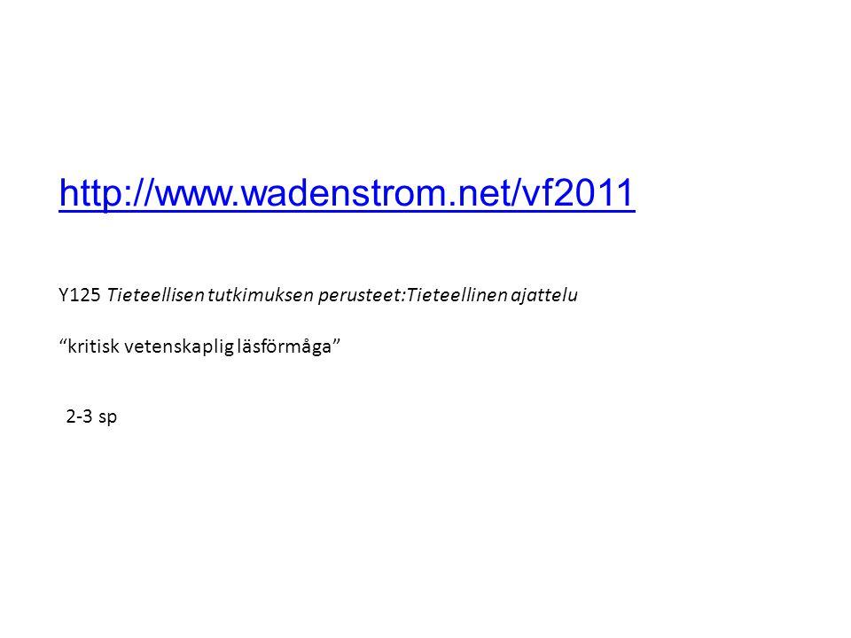 http://www.wadenstrom.net/vf2011 Y125 Tieteellisen tutkimuksen perusteet:Tieteellinen ajattelu kritisk vetenskaplig läsförmåga 2-3 sp