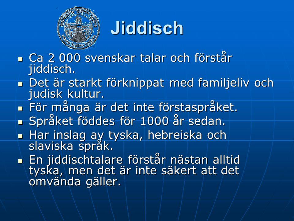 Jiddisch Ca 2 000 svenskar talar och förstår jiddisch. Ca 2 000 svenskar talar och förstår jiddisch. Det är starkt förknippat med familjeliv och judis