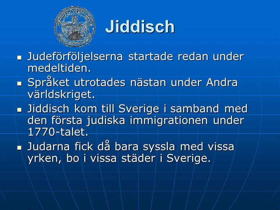 Jiddisch Judeförföljelserna startade redan under medeltiden. Judeförföljelserna startade redan under medeltiden. Språket utrotades nästan under Andra