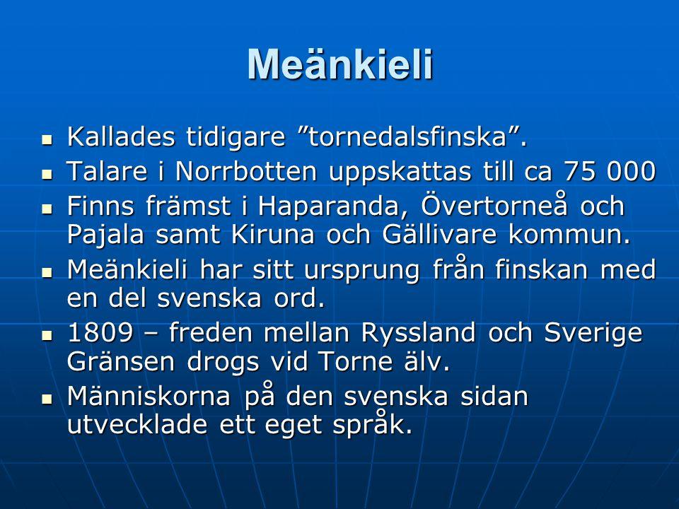 """Meänkieli Kallades tidigare """"tornedalsfinska"""". Kallades tidigare """"tornedalsfinska"""". Talare i Norrbotten uppskattas till ca 75 000 Talare i Norrbotten"""