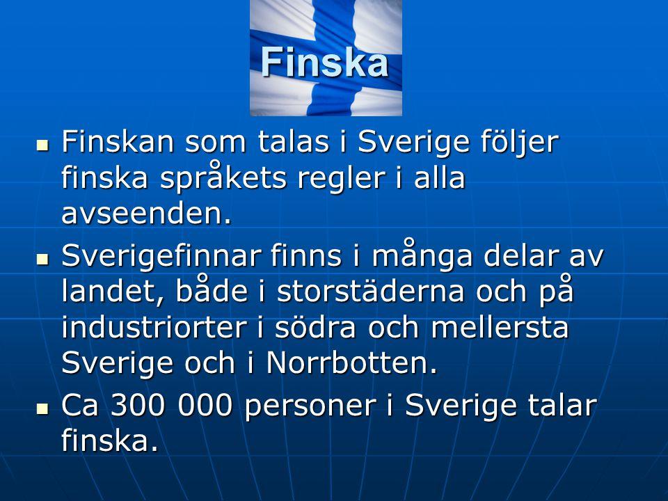 Finska Finskan som talas i Sverige följer finska språkets regler i alla avseenden. Finskan som talas i Sverige följer finska språkets regler i alla av