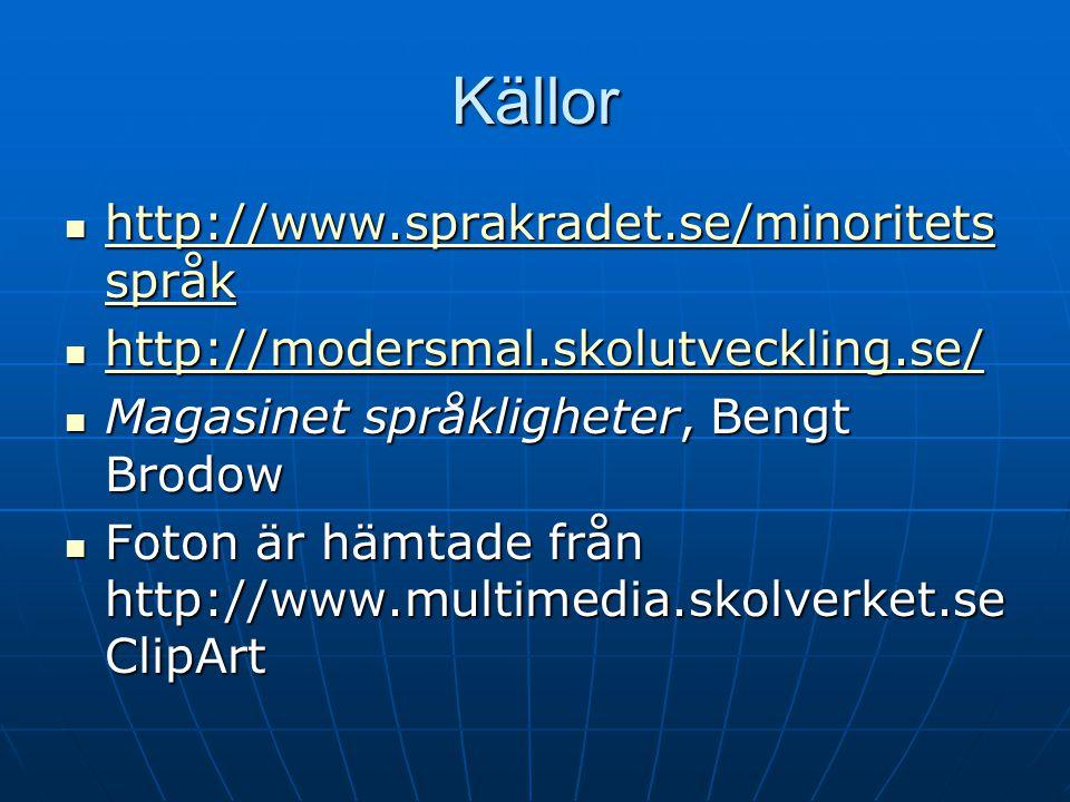 Källor http://www.sprakradet.se/minoritets språk http://www.sprakradet.se/minoritets språk http://www.sprakradet.se/minoritets språk http://www.sprakr