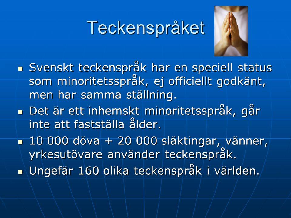 Teckenspråket Svenskt teckenspråk har en speciell status som minoritetsspråk, ej officiellt godkänt, men har samma ställning. Svenskt teckenspråk har