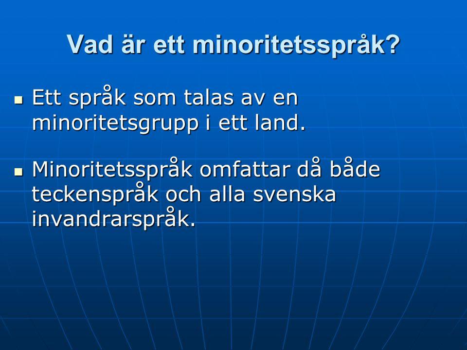 Vad är ett minoritetsspråk? Ett språk som talas av en minoritetsgrupp i ett land. Minoritetsspråk omfattar då både teckenspråk och alla svenska invand