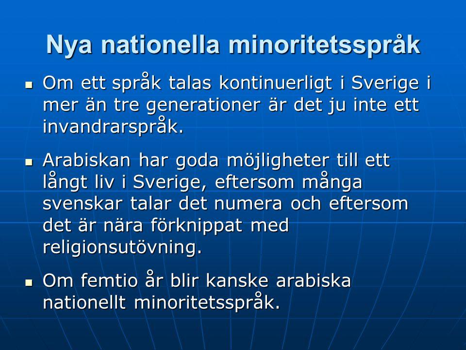 Nya nationella minoritetsspråk Om ett språk talas kontinuerligt i Sverige i mer än tre generationer är det ju inte ett invandrarspråk. Om ett språk ta