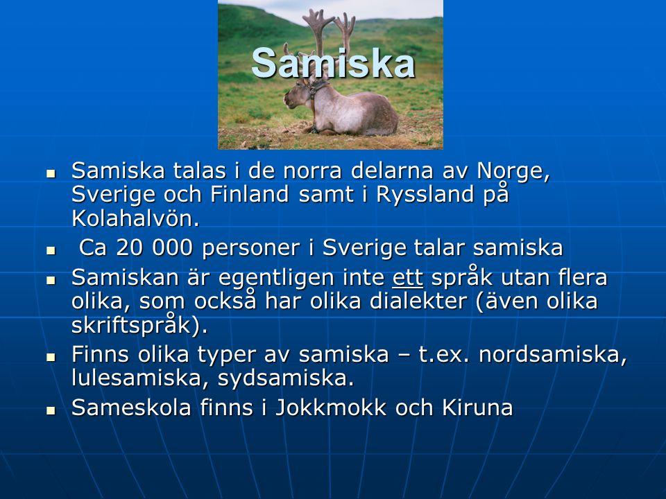 Samiska Samiska talas i de norra delarna av Norge, Sverige och Finland samt i Ryssland på Kolahalvön. Samiska talas i de norra delarna av Norge, Sveri