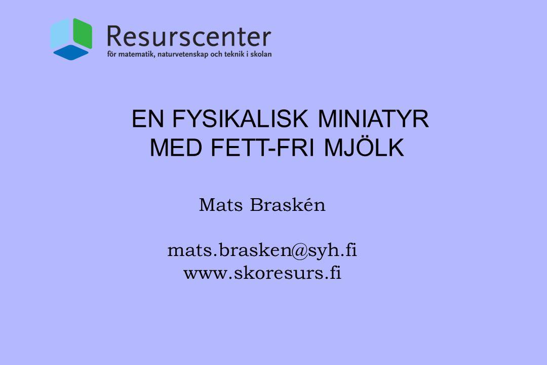 EN FYSIKALISK MINIATYR MED FETT-FRI MJÖLK Mats Braskén mats.brasken@syh.fi www.skoresurs.fi