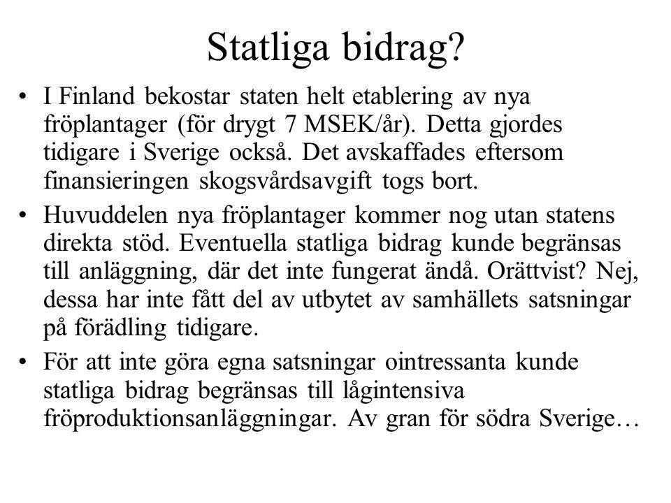 Statliga bidrag? I Finland bekostar staten helt etablering av nya fröplantager (för drygt 7 MSEK/år). Detta gjordes tidigare i Sverige också. Det avsk