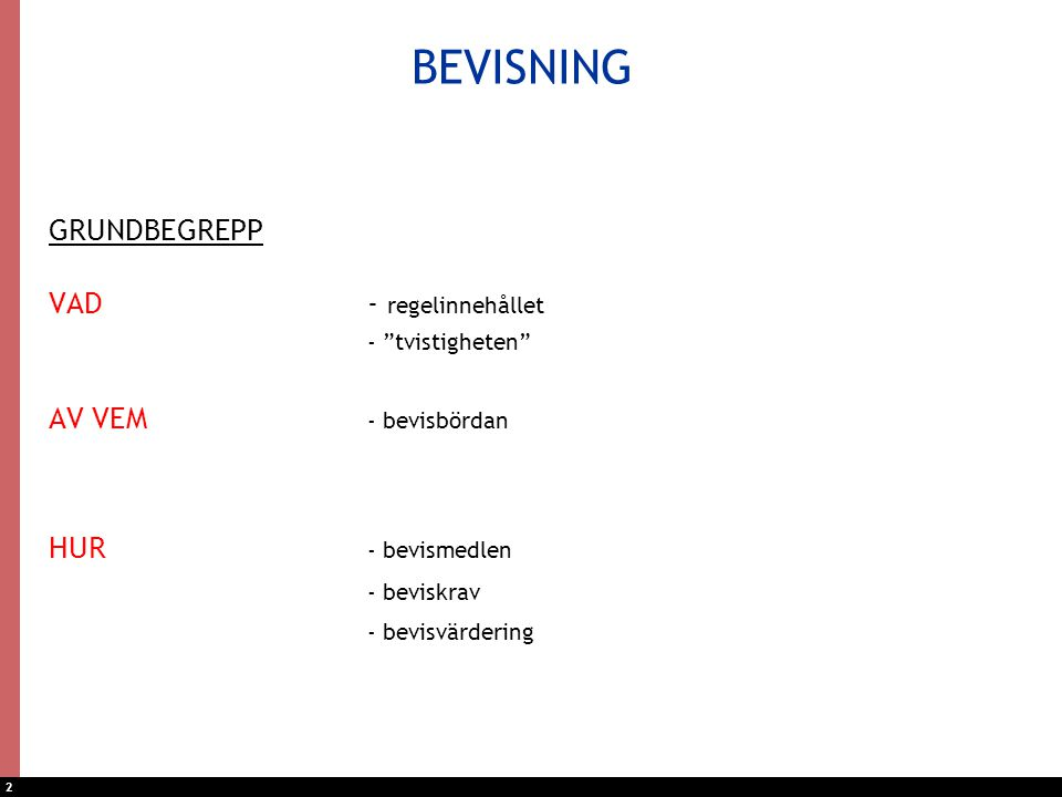"""2 BEVISNING GRUNDBEGREPP VAD - regelinnehållet - """"tvistigheten"""" AV VEM - bevisbördan HUR - bevismedlen - beviskrav - bevisvärdering"""