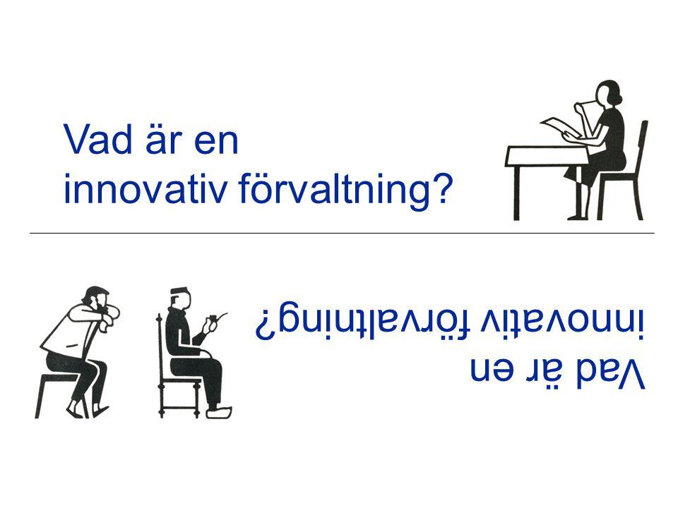 Vad är en innovativ förvaltning? Vad är en innovativ förvaltning?
