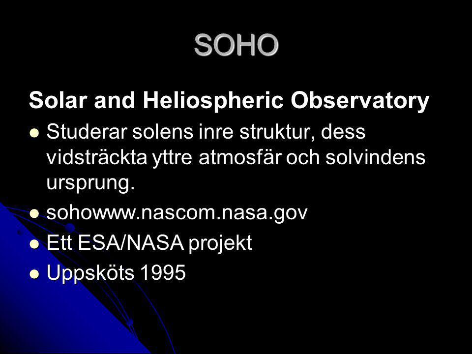 SOHO Solar and Heliospheric Observatory Studerar solens inre struktur, dess vidsträckta yttre atmosfär och solvindens ursprung.