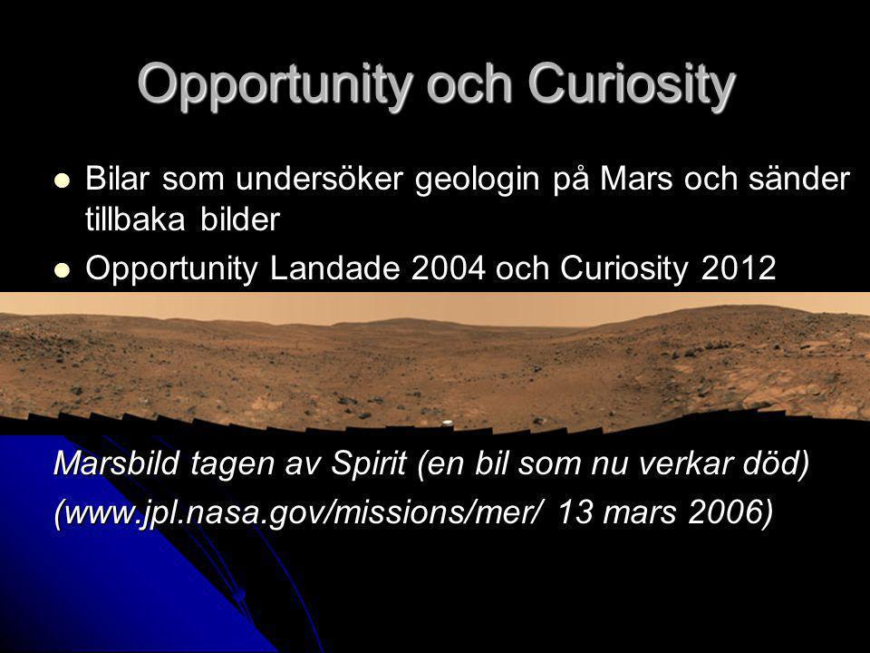 Opportunity och Curiosity Bilar som undersöker geologin på Mars och sänder tillbaka bilder Bilar som undersöker geologin på Mars och sänder tillbaka bilder Opportunity Landade 2004 och Curiosity 2012 Opportunity Landade 2004 och Curiosity 2012 Marsbild tagen av Spirit (en bil som nu verkar död) (www.jpl.nasa.gov/missions/mer/ 13 mars 2006)