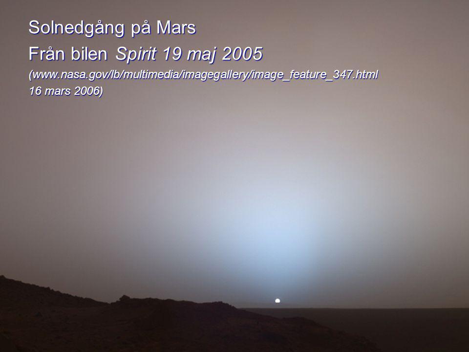 Solnedgång på Mars Från bilen Spirit 19 maj 2005 (www.nasa.gov/lb/multimedia/imagegallery/image_feature_347.html 16 mars 2006)