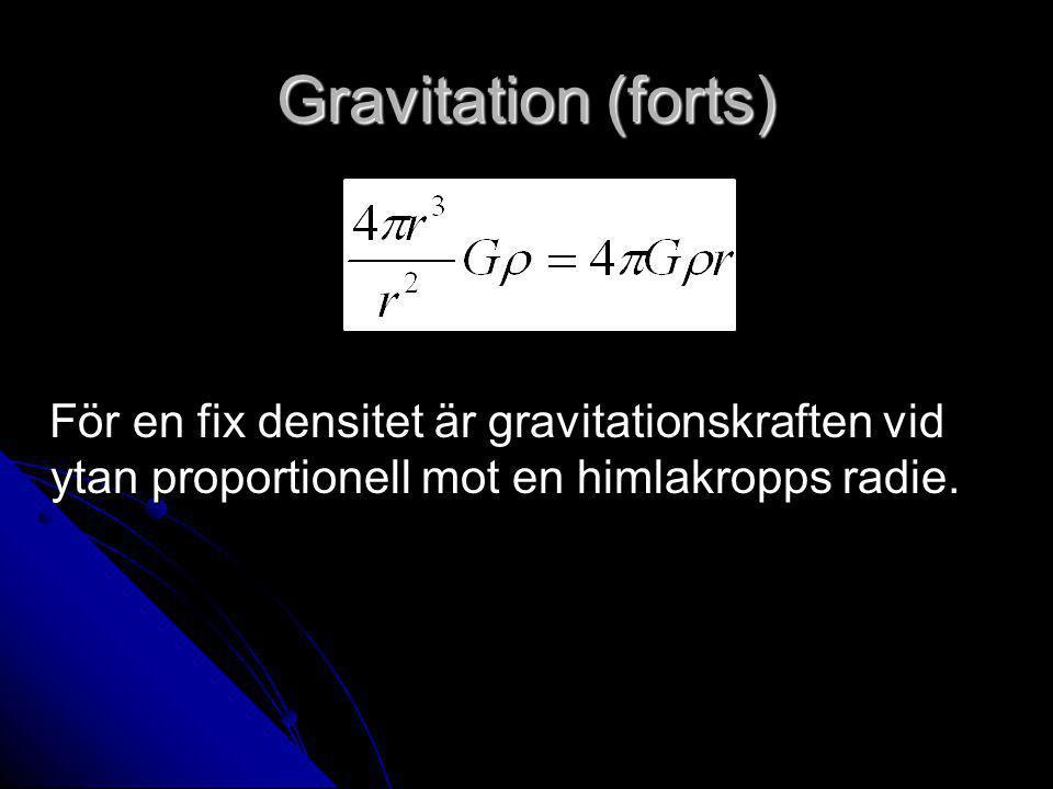 Gravitation (forts) För en fix densitet är gravitationskraften vid ytan proportionell mot en himlakropps radie.