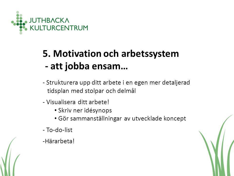 5. Motivation och arbetssystem - att jobba ensam… - Strukturera upp ditt arbete i en egen mer detaljerad tidsplan med stolpar och delmål - Visualisera