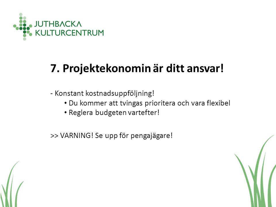 7. Projektekonomin är ditt ansvar. - Konstant kostnadsuppföljning.