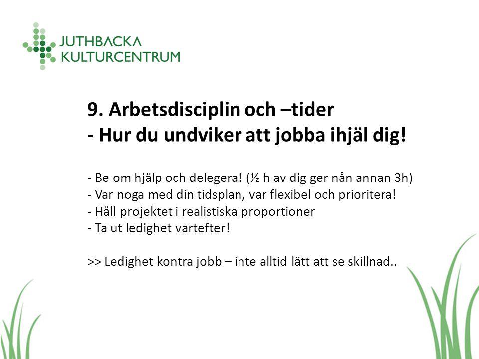 9. Arbetsdisciplin och –tider - Hur du undviker att jobba ihjäl dig.