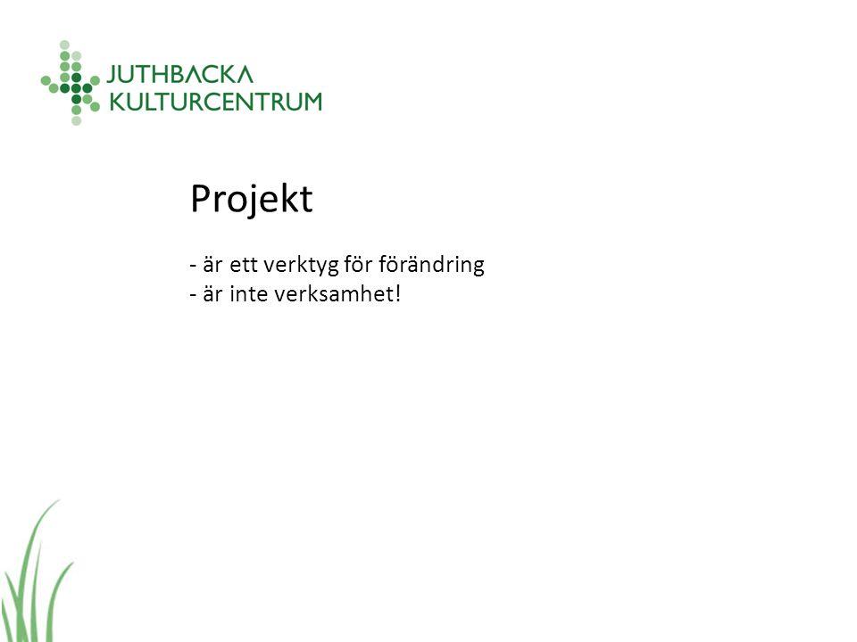 Projekt - är ett verktyg för förändring - är inte verksamhet!