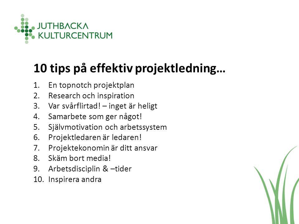 10 tips på effektiv projektledning… 1.En topnotch projektplan 2.Research och inspiration 3.Var svårflirtad.