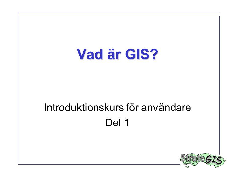 Vad är GIS? Introduktionskurs för användare Del 1