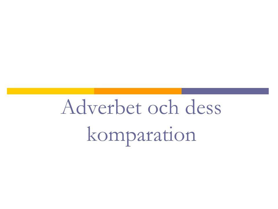 Adverbet och dess komparation